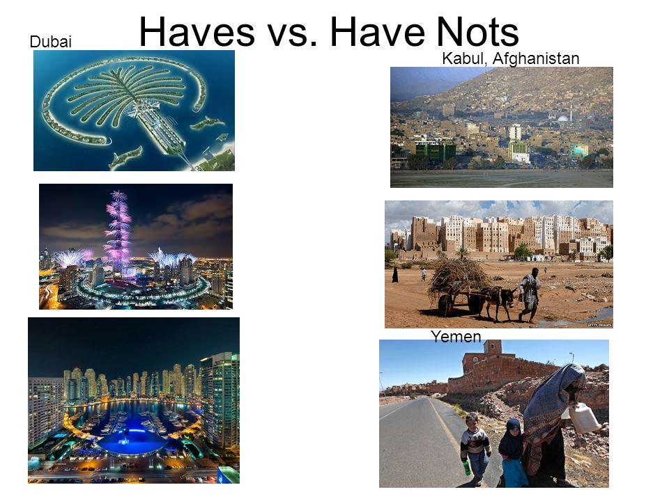 Haves vs. Have Nots Dubai Kabul, Afghanistan Yemen