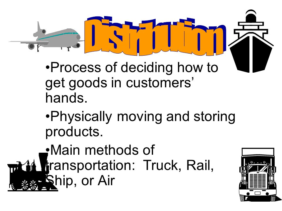 Distribution Process of deciding how to get goods in customers' hands. Physically moving and storing products.