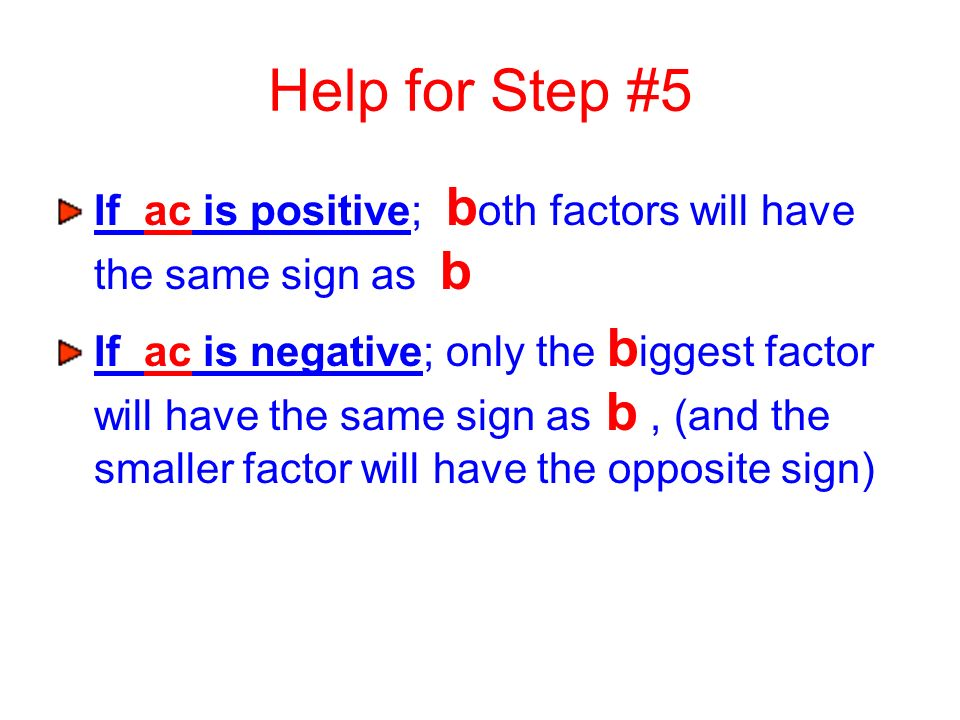 Help for Step #5 If ac is positive; both factors will have the same sign as b.