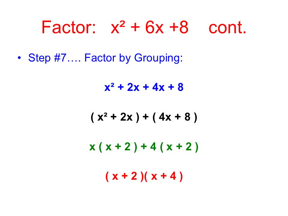 Factor: x² + 6x +8 cont. Step #7…. Factor by Grouping: