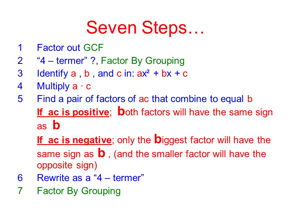 Seven Steps… Factor out GCF 4 – termer , Factor By Grouping
