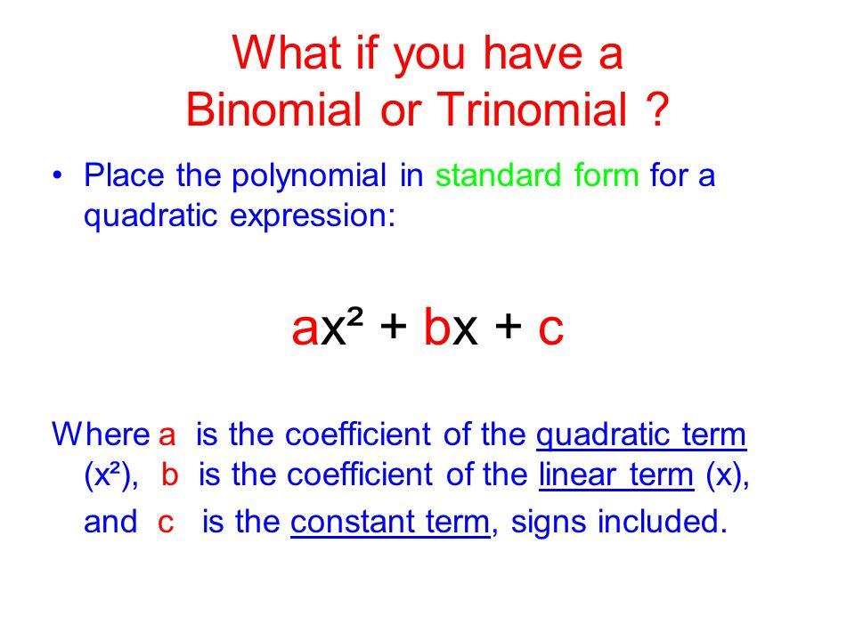 What if you have a Binomial or Trinomial