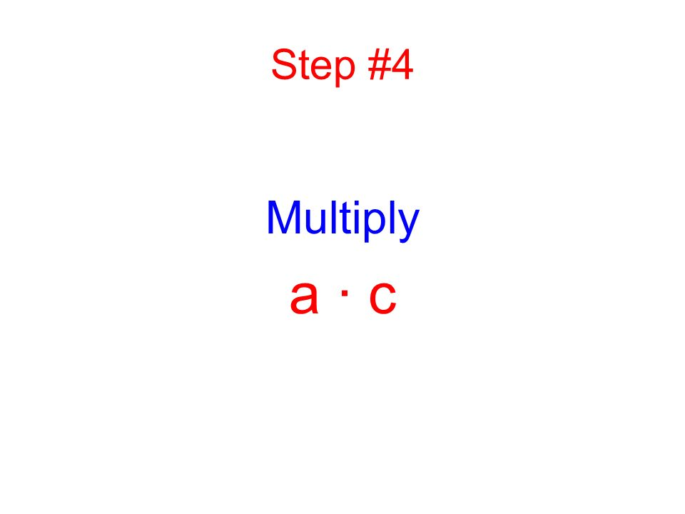 Step #4 Multiply a · c