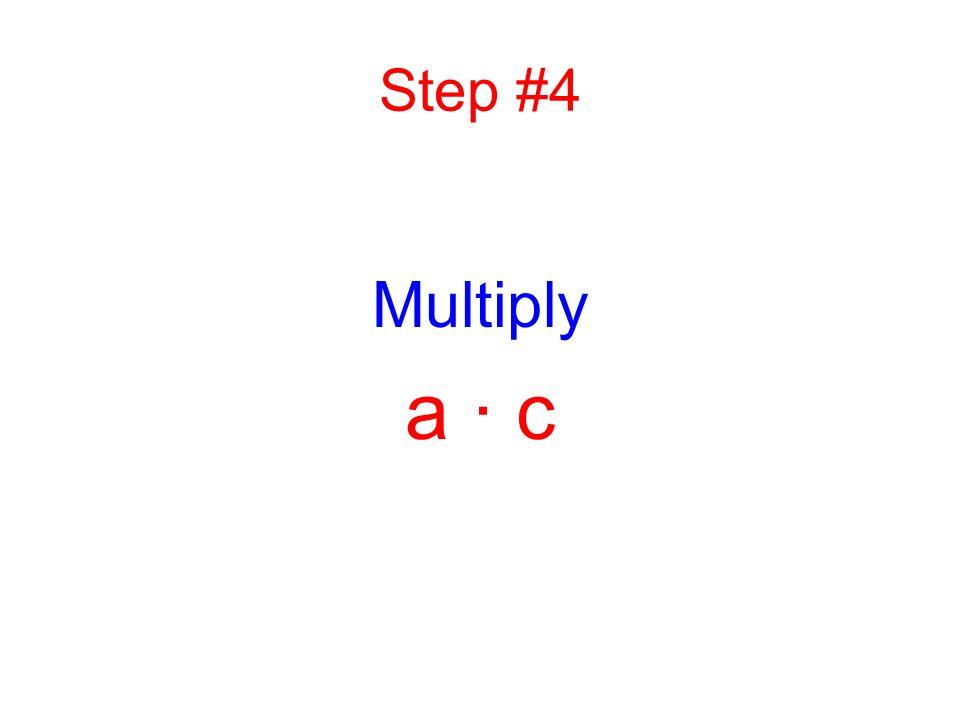Step #4 Multiply a · c