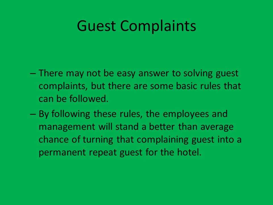 Guest Complaints There may not be easy answer to solving guest complaints, but there are some basic rules that can be followed.