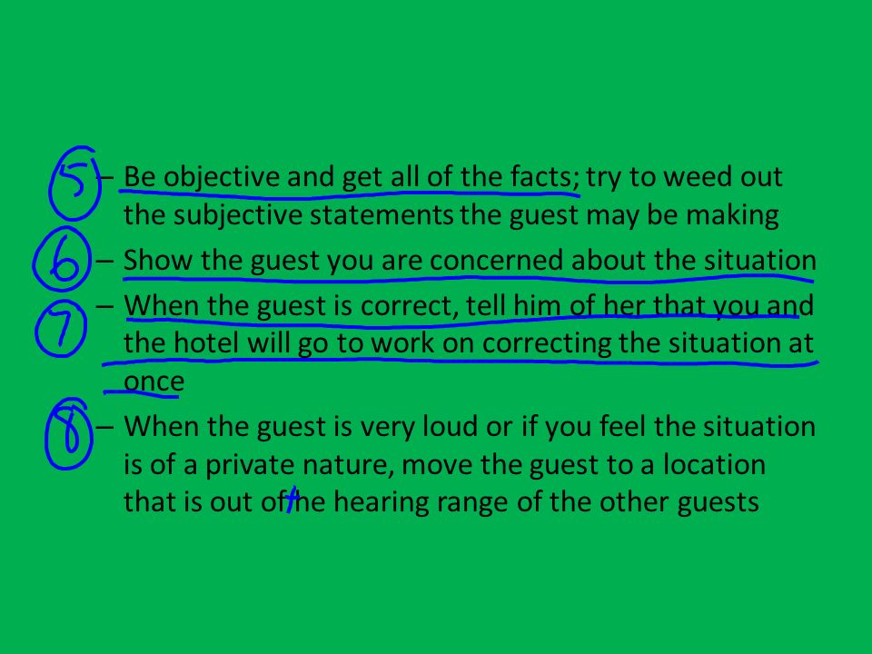 Be objective and get all of the facts; try to weed out the subjective statements the guest may be making