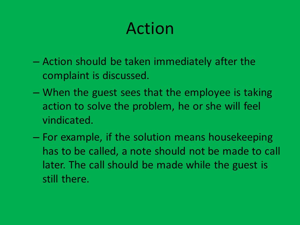 ActionAction should be taken immediately after the complaint is discussed.