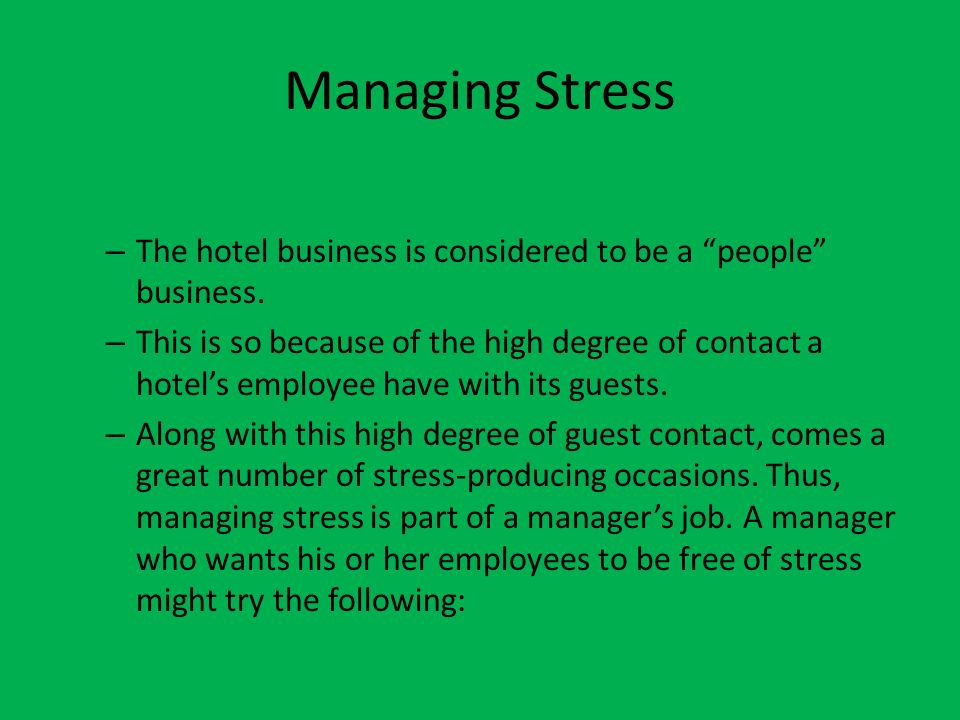 Managing Stress The hotel business is considered to be a people business.