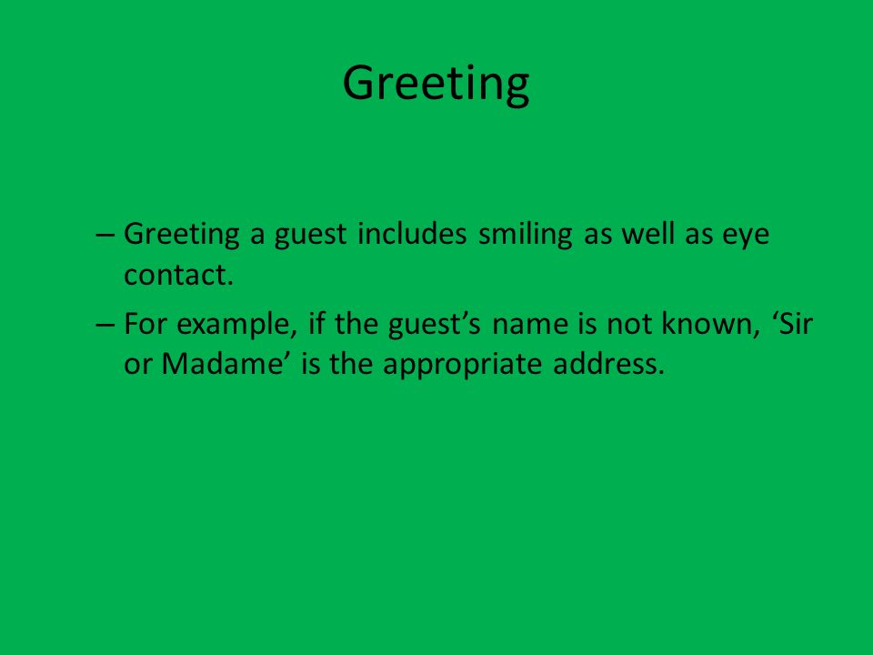 Greeting Greeting a guest includes smiling as well as eye contact.