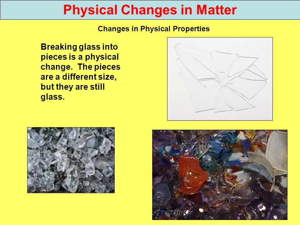 Physical Changes in Matter Changes in Physical Properties