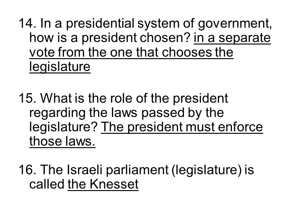 14. In a presidential system of government, how is a president chosen