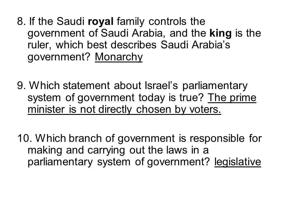 8. If the Saudi royal family controls the government of Saudi Arabia, and the king is the ruler, which best describes Saudi Arabia's government Monarchy