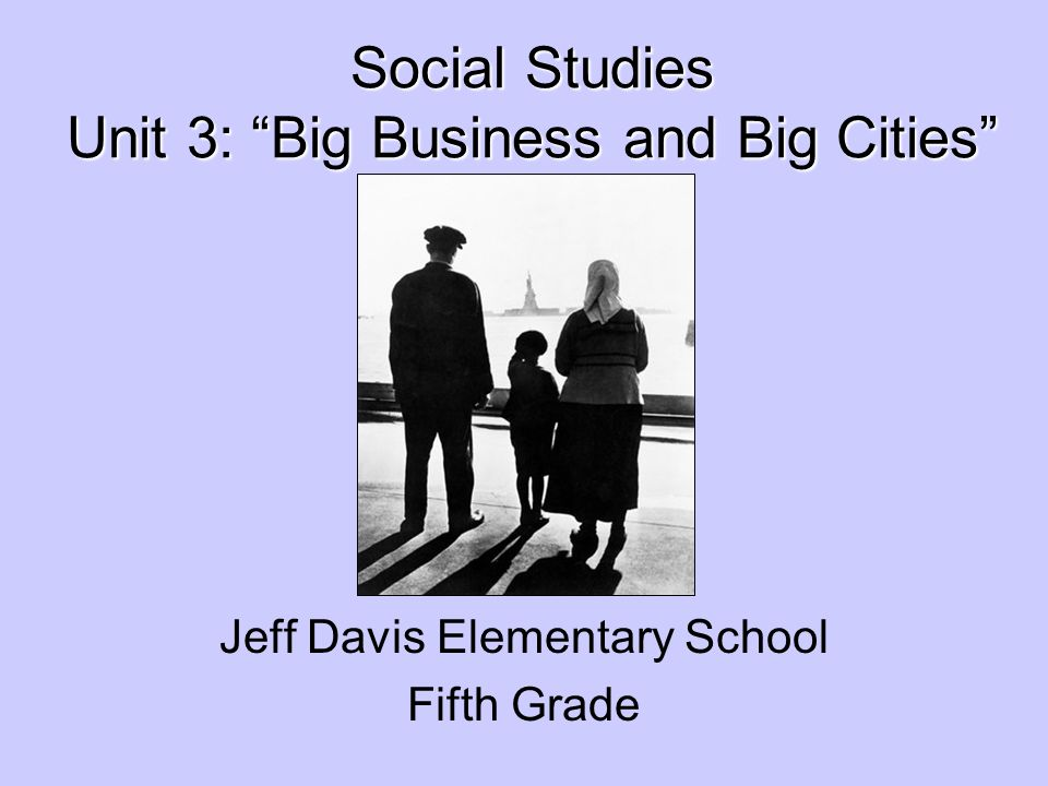 Social Studies Unit 3: Big Business and Big Cities