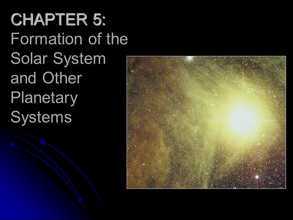 CHAPTER 5: Formation of the Solar System and Other Planetary Systems