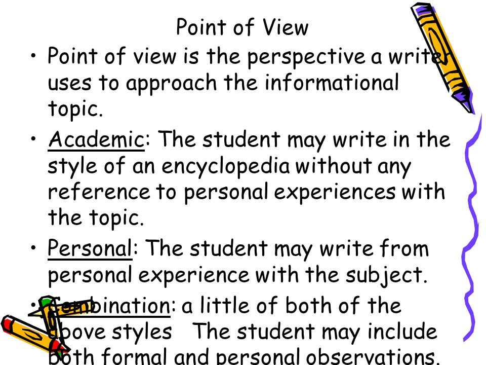 Point of View Point of view is the perspective a writer uses to approach the informational topic.