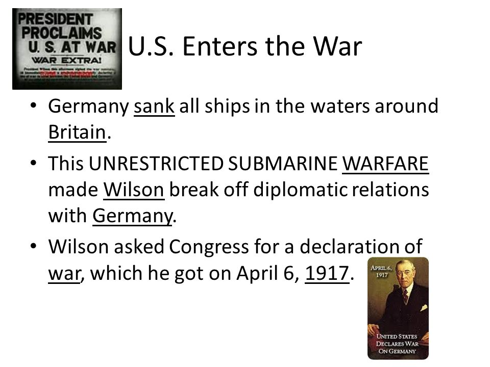 U.S. Enters the War Germany sank all ships in the waters around Britain.