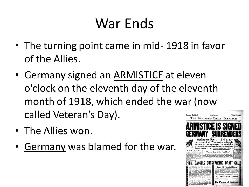 War Ends The turning point came in mid- 1918 in favor of the Allies.