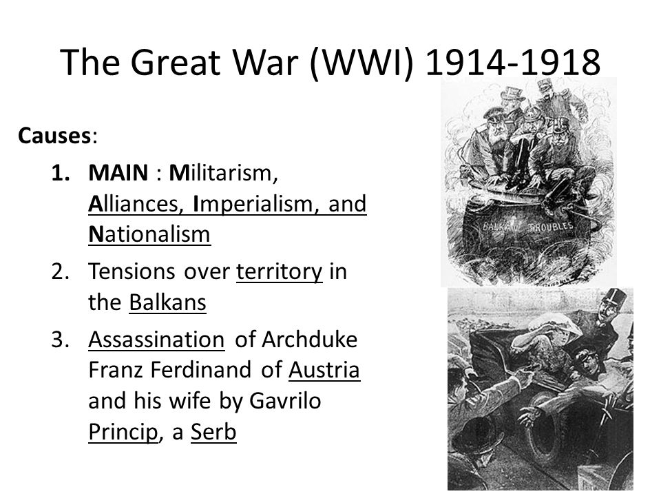 The Great War (WWI) 1914-1918 Causes: