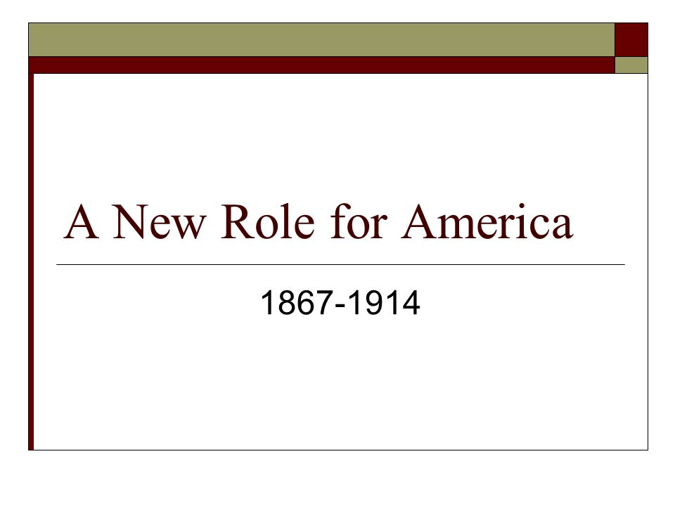 A New Role for America 1867-1914