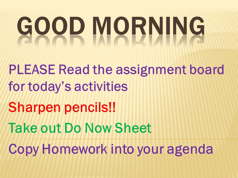 GOOD morning Sharpen pencils!! Take out Do Now Sheet