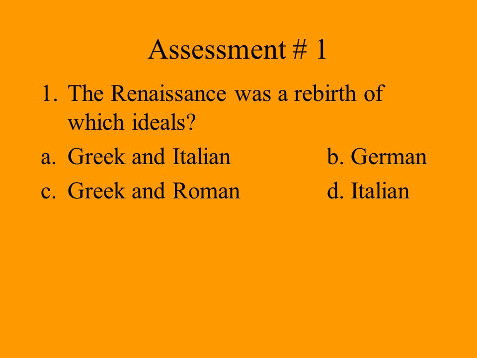 Assessment # 1 The Renaissance was a rebirth of which ideals
