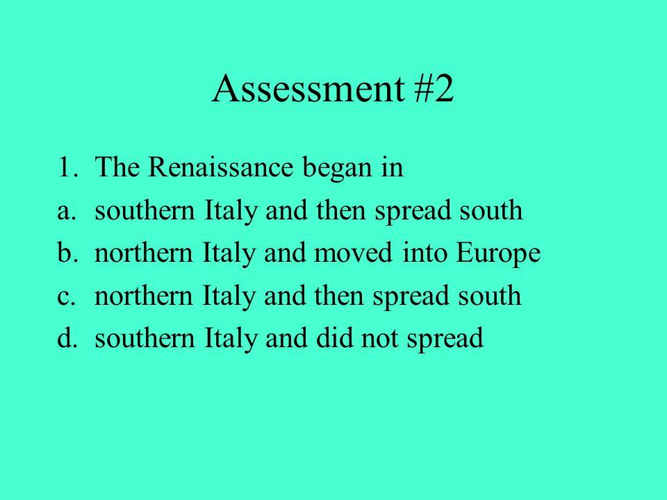 Assessment #2 The Renaissance began in