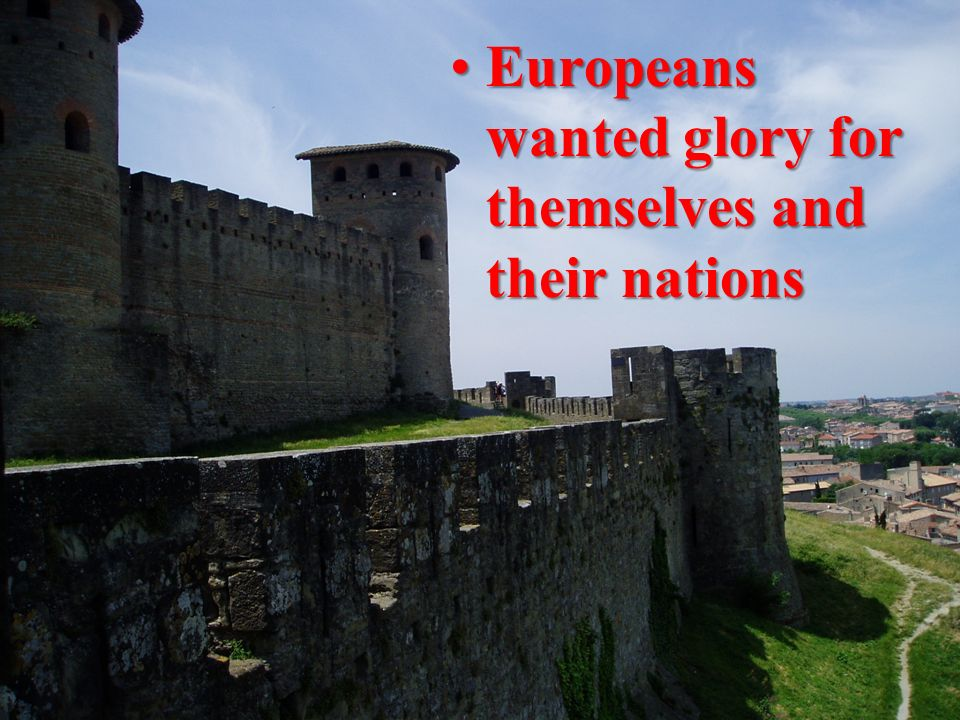 Europeans wanted glory for themselves and their nations