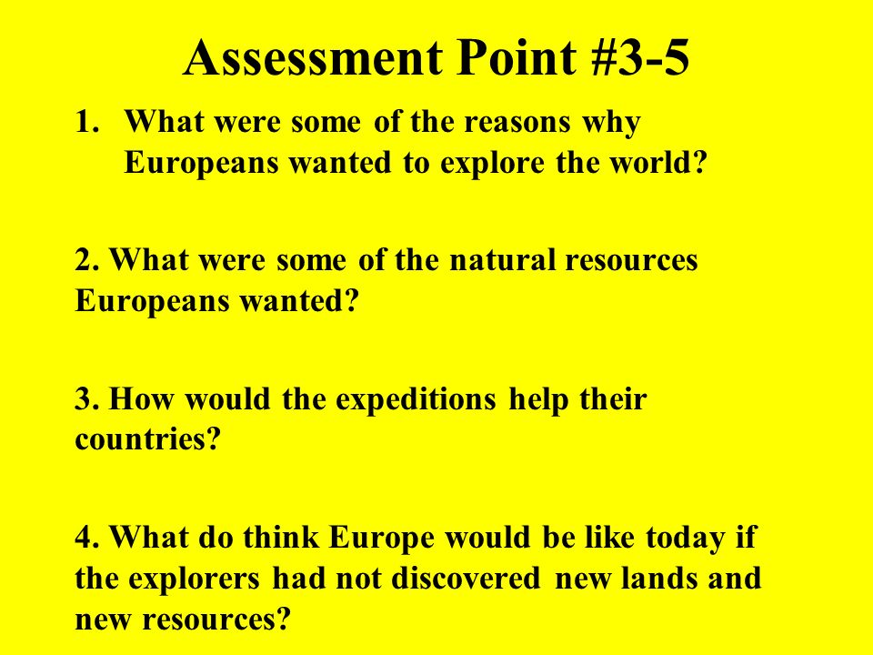 Assessment Point #3-5 What were some of the reasons why Europeans wanted to explore the world