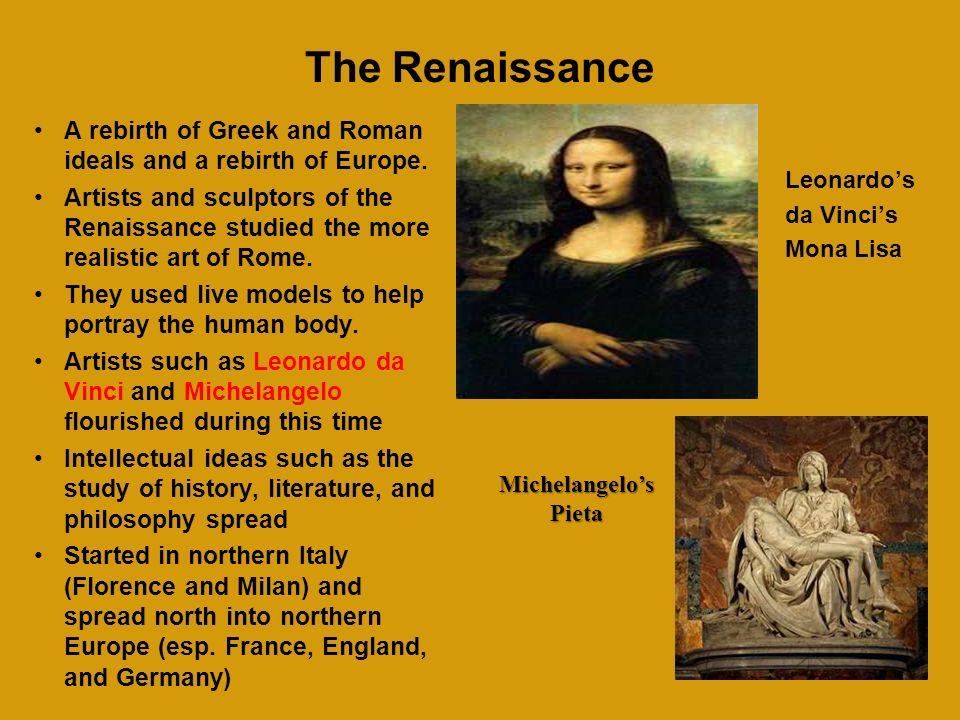 The Renaissance Leonardo's da Vinci's Mona Lisa A rebirth of Greek and Roman ideals and a rebirth of Europe.