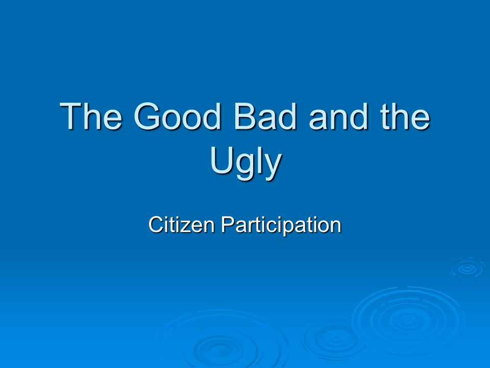 The Good Bad and the Ugly