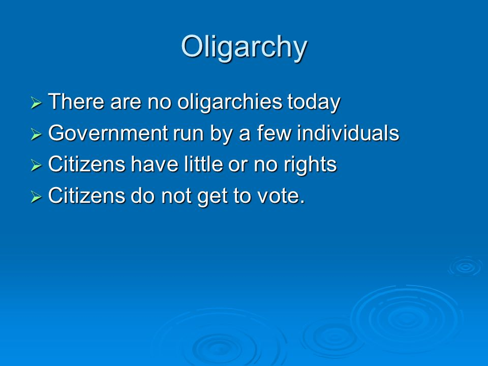 Oligarchy There are no oligarchies today