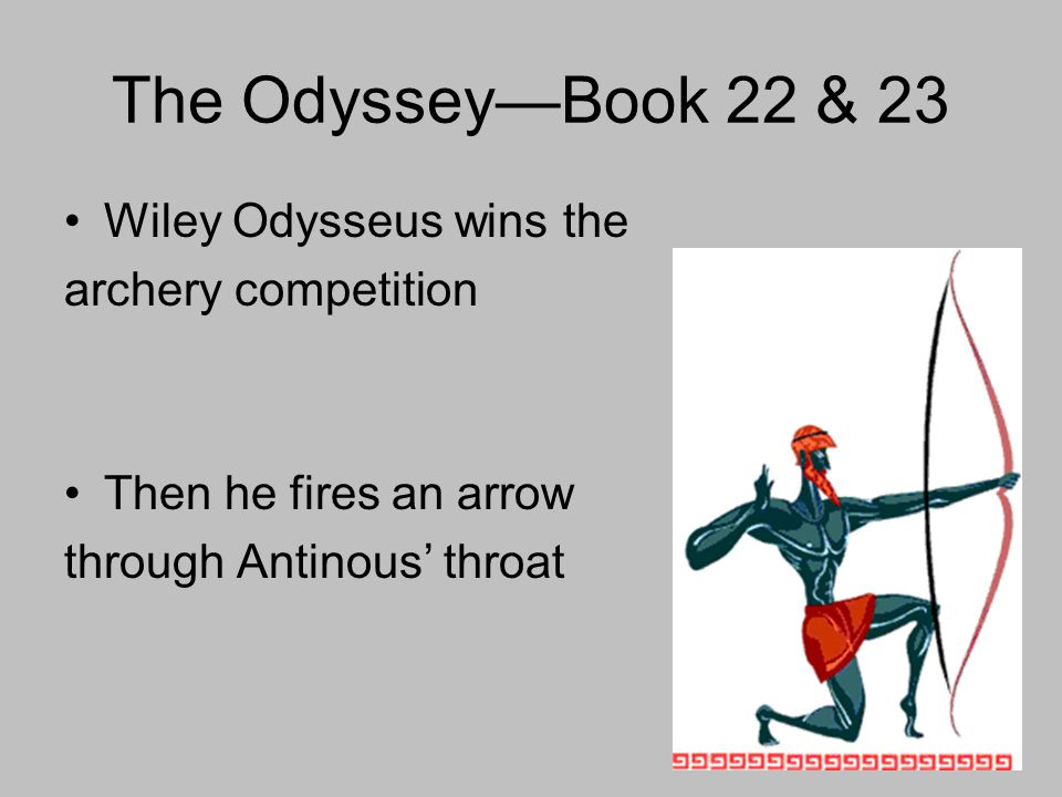 The Odyssey—Book 22 & 23 Wiley Odysseus wins the archery competition