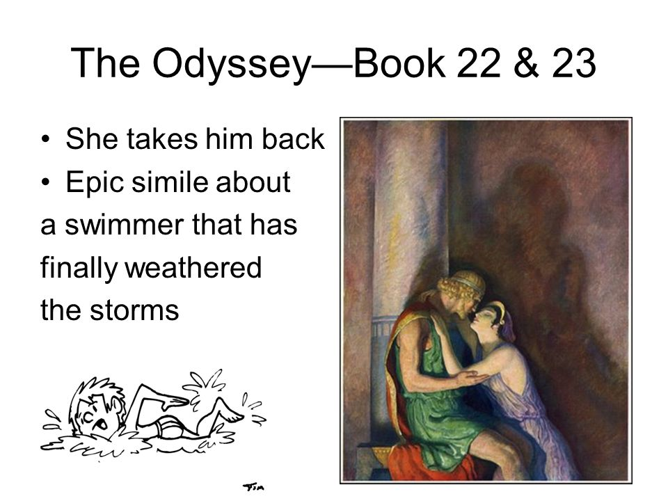 The Odyssey—Book 22 & 23 She takes him back Epic simile about
