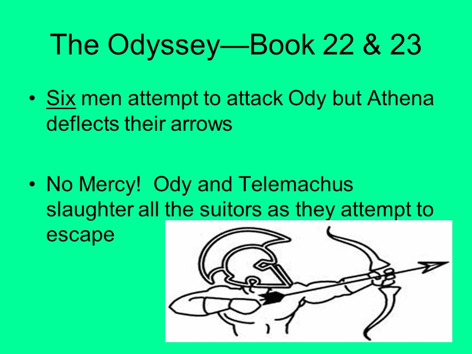 The Odyssey—Book 22 & 23 Six men attempt to attack Ody but Athena deflects their arrows.