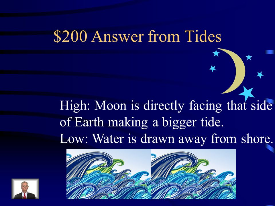 $200 Answer from Tides High: Moon is directly facing that side