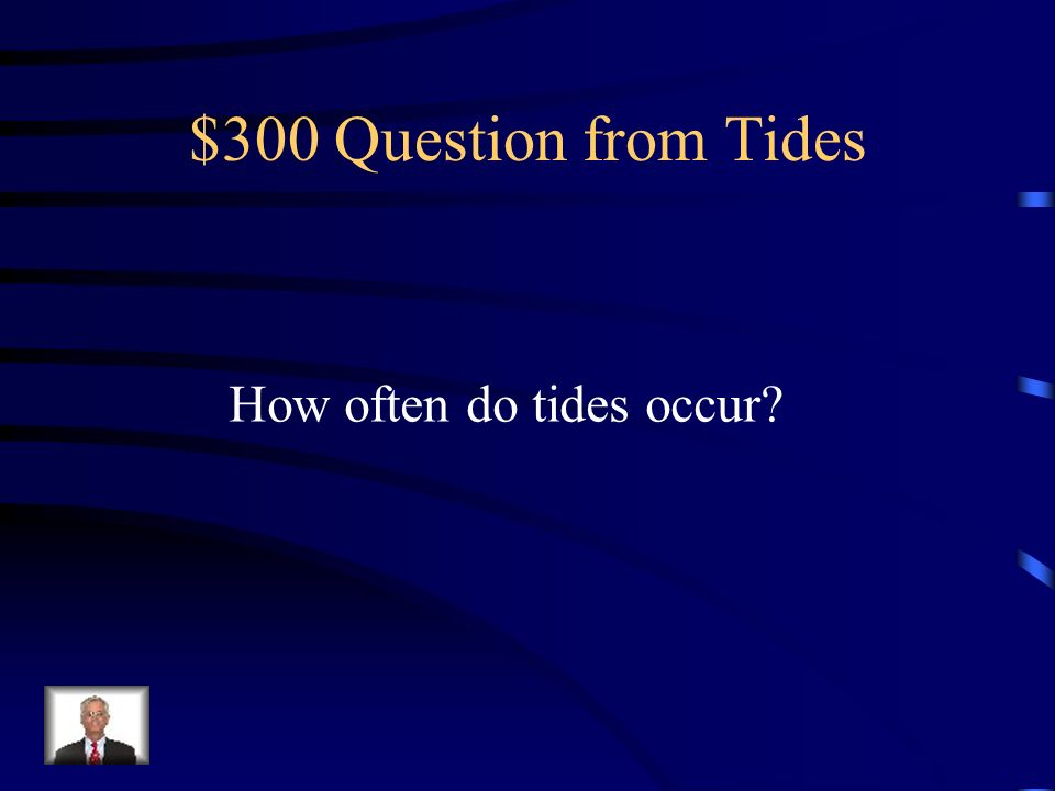 $300 Question from Tides How often do tides occur