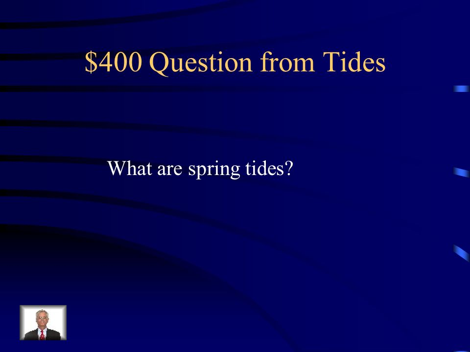 $400 Question from Tides What are spring tides