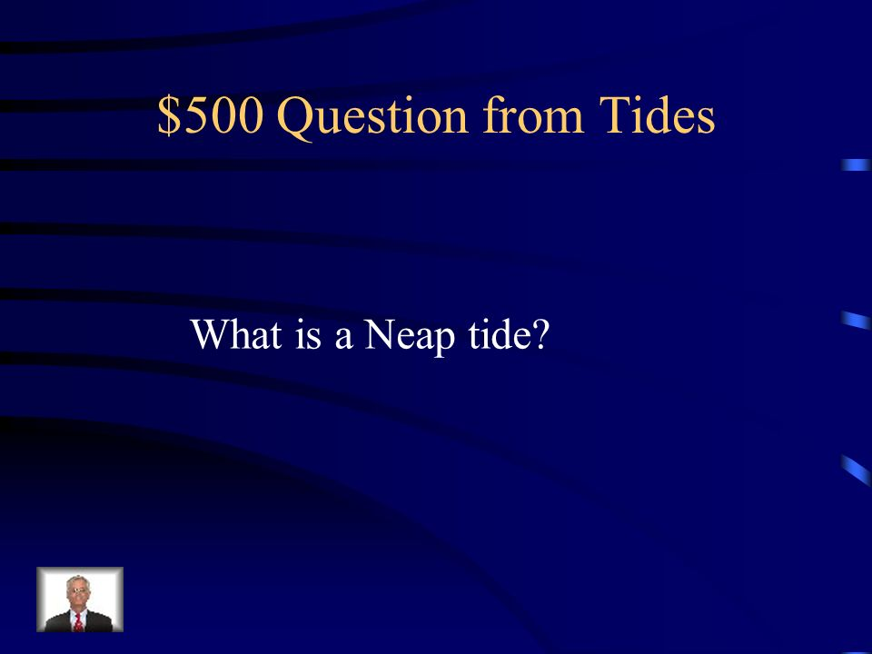 $500 Question from Tides What is a Neap tide