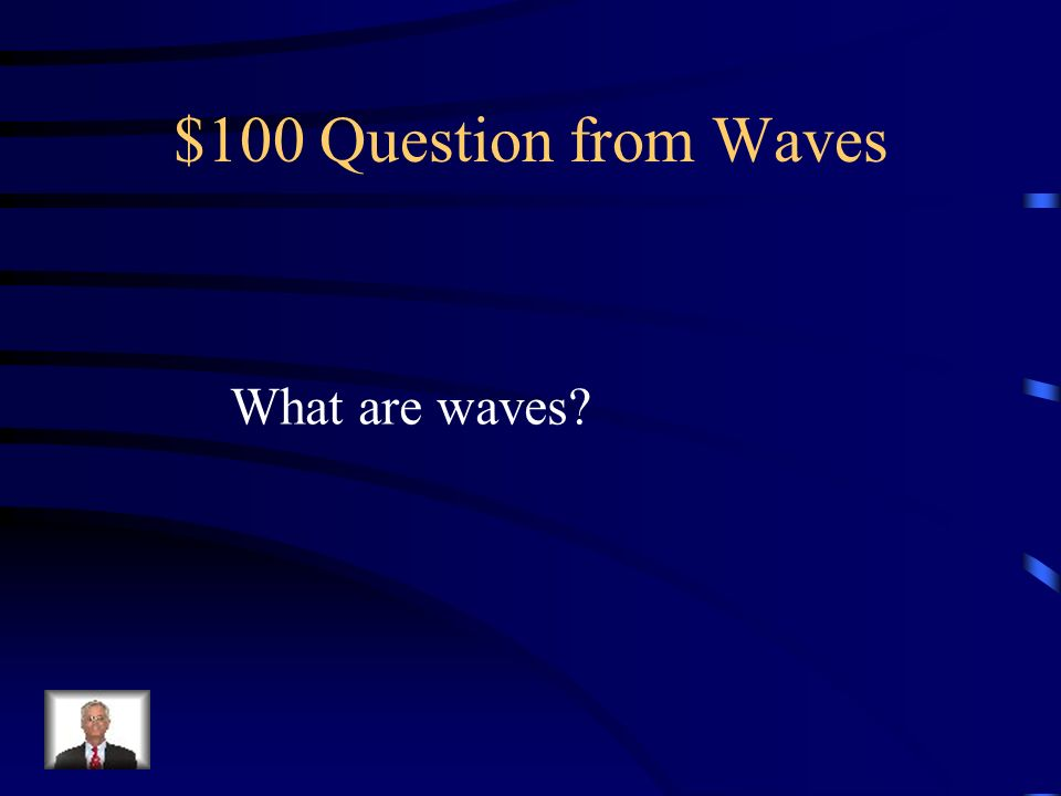 $100 Question from Waves What are waves