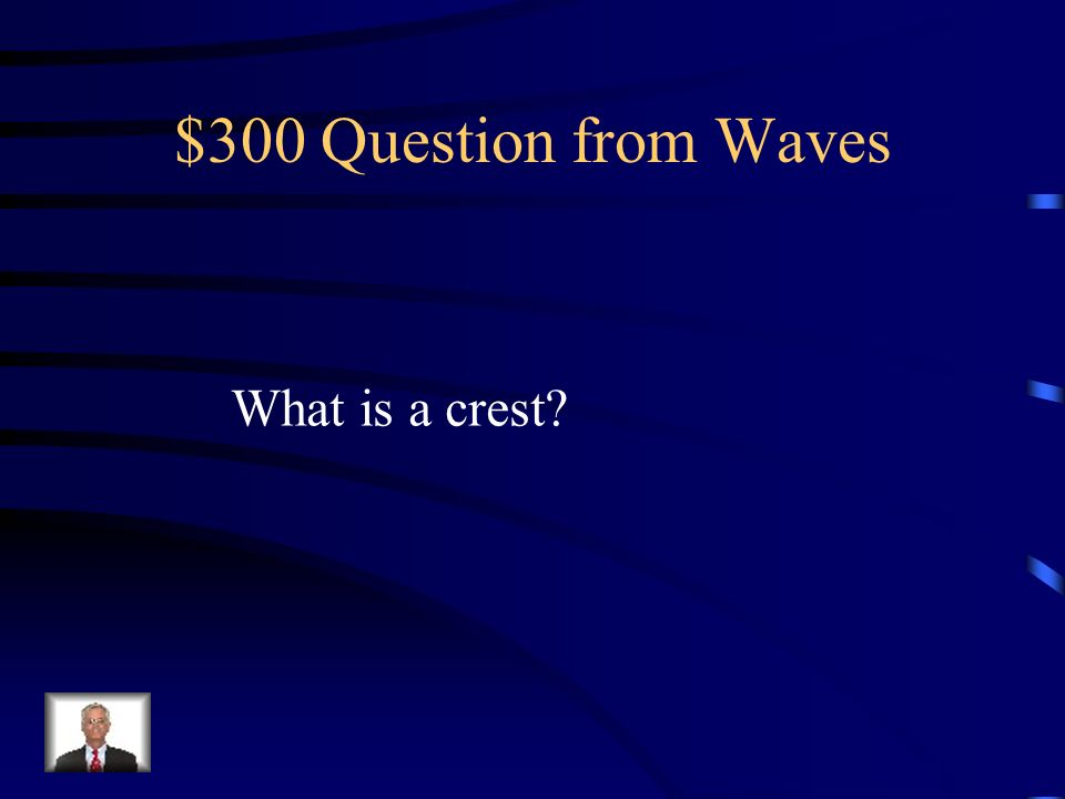 $300 Question from Waves What is a crest