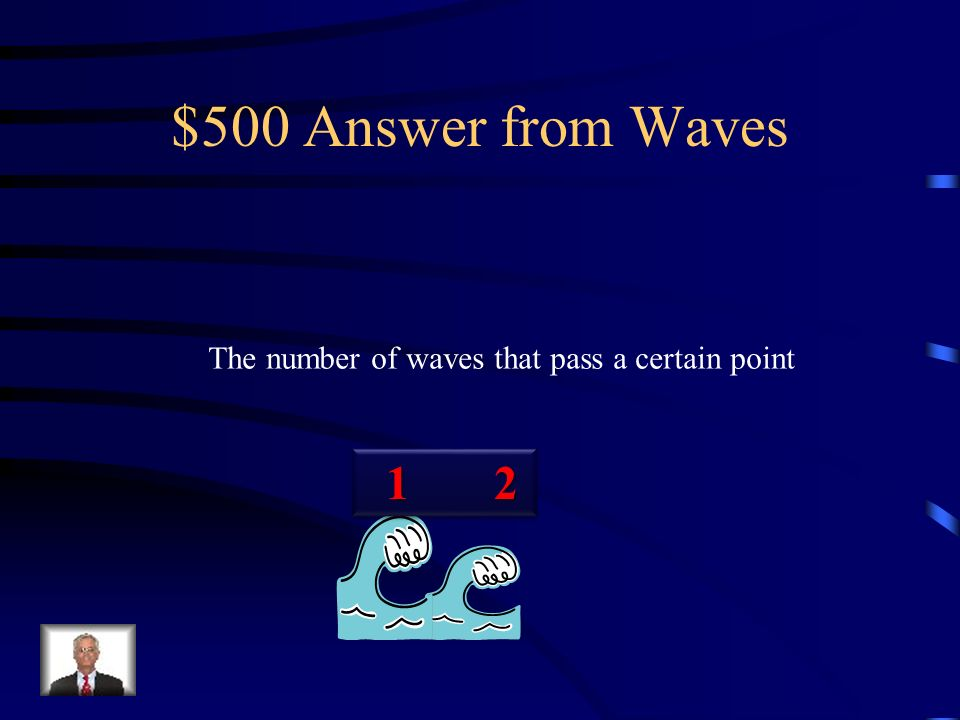 $500 Answer from Waves The number of waves that pass a certain point
