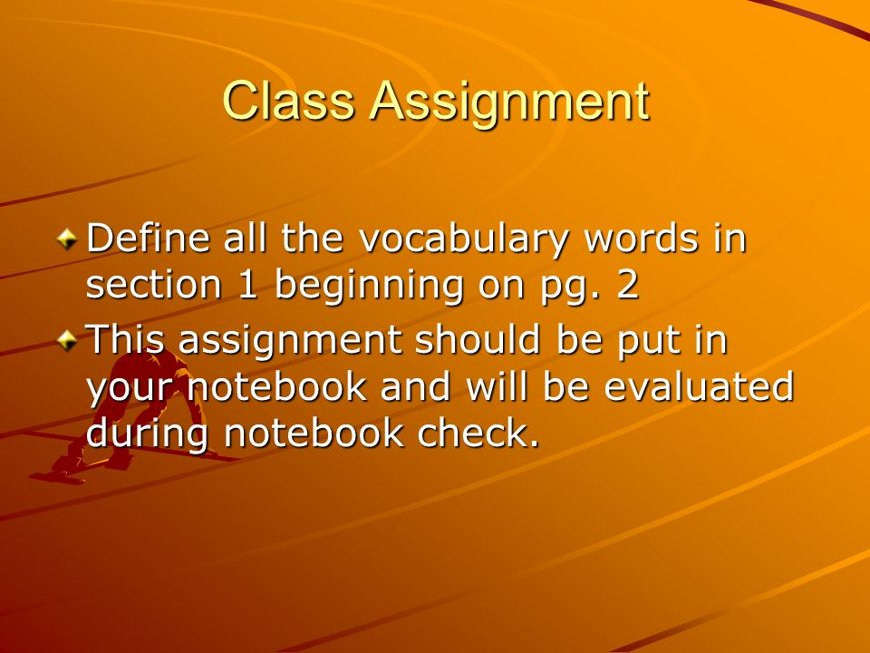 Class Assignment Define all the vocabulary words in section 1 beginning on pg. 2.