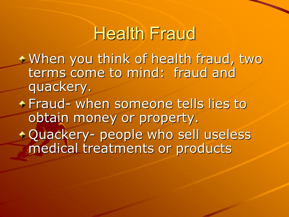Health Fraud When you think of health fraud, two terms come to mind: fraud and quackery.