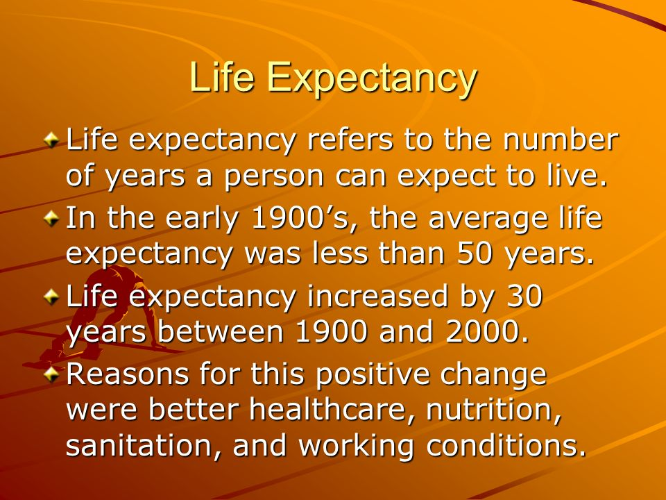 Life Expectancy Life expectancy refers to the number of years a person can expect to live.