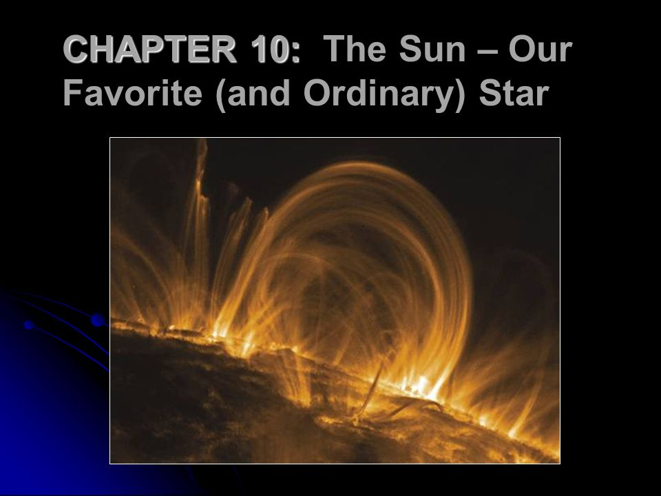 CHAPTER 10: The Sun – Our Favorite (and Ordinary) Star