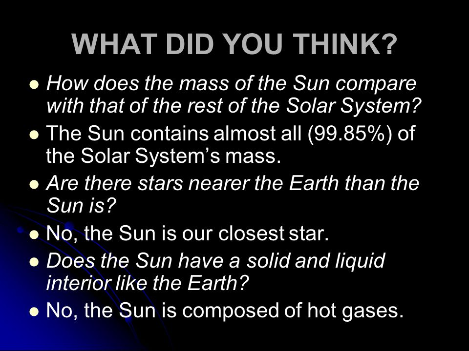 WHAT DID YOU THINK How does the mass of the Sun compare with that of the rest of the Solar System