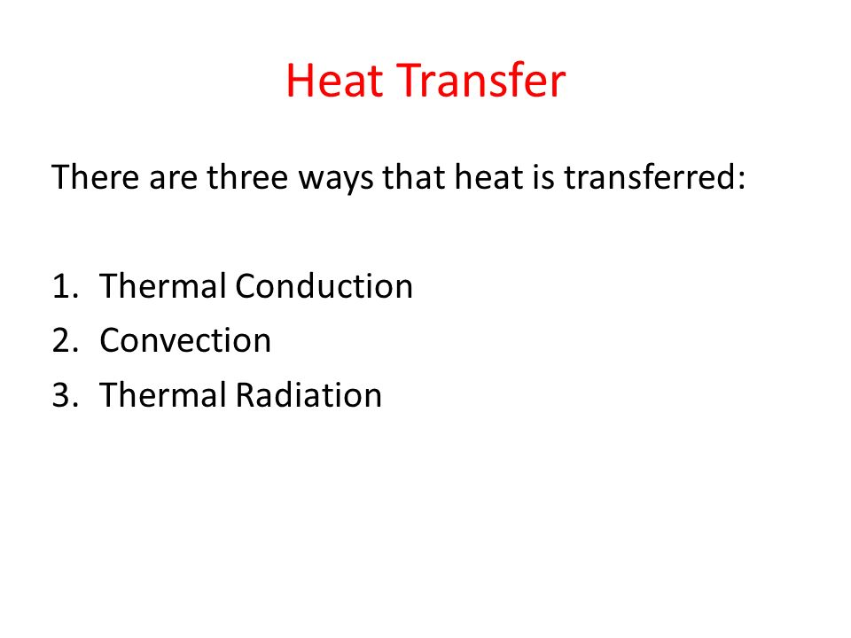 Heat Transfer There are three ways that heat is transferred: