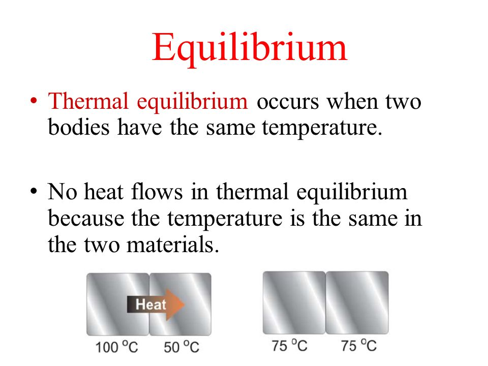 Equilibrium Thermal equilibrium occurs when two bodies have the same temperature.