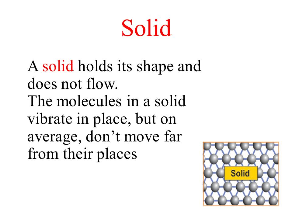 Solid A solid holds its shape and does not flow.