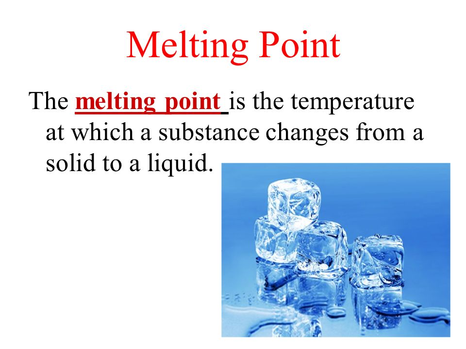 Melting Point The melting point is the temperature at which a substance changes from a solid to a liquid.